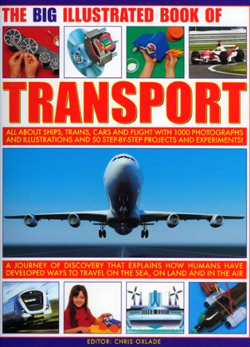 The Big Illustrated Book of Transport: All about Ships, Trains, Cars & Flight with Photographs, Artworks and 40 Step-By-Step Projects and Experiments! 9781844765522