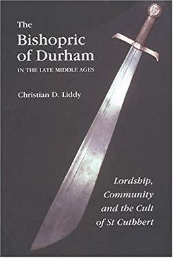 The Bishopric of Durham in the Late Middle Ages: Lordship, Community and the Cult of St Cuthbert