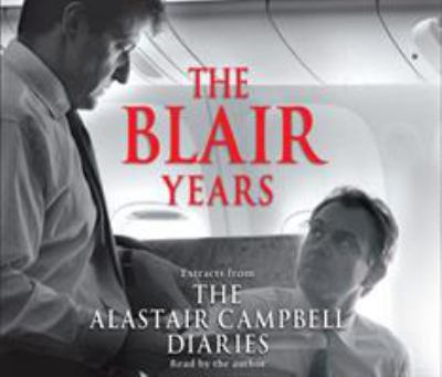 The Blair Years: Extracts from the Alastair Campbell Diaries 9781846571282