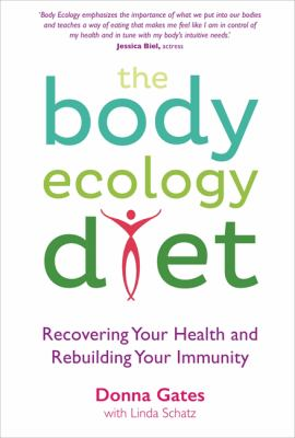 The Body Ecology Diet: Recovering Your Health and Rebuilding Your Immunity 9781848507098