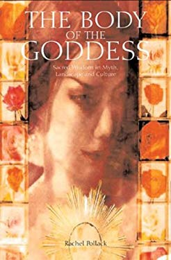 The Body of the Goddess: Sacred Wisdom in Myth, Landscape and Culture 9781843331261