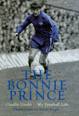 The Bonnie Prince: Charlie Cooke - My Football Life 9781845961817