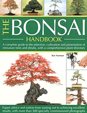 The Bonsai Handbook: A Complete Guide to the Selection, Cultivation and Presentation of Miniature Trees and Shrubs, with a Comprehensive Pl 9781844763313