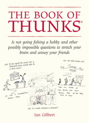 The Book of Thunks: Is Not Going Fishing a Hobby and Other Possibly Impossible Questions to Stretch Your Brain and Annoy Your Friends 9781845900922