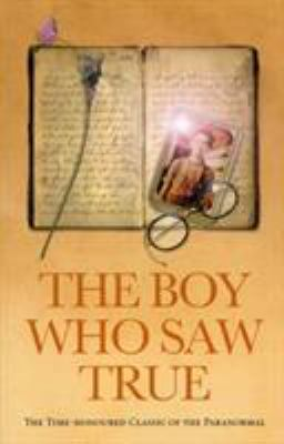 The Boy Who Saw True: The Time-Honoured Classic of the Paranormal 9781844131501