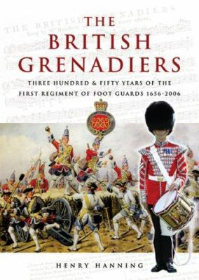 The British Grenadiers: Three Hundred & Fifty Years of the First Regiment of Foot Guards 1656-2006 9781844153855