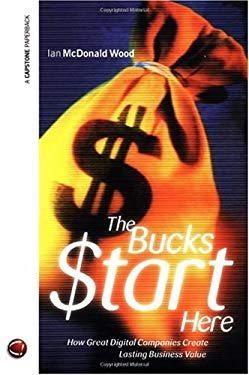 The Bucks $Tart Here: How Great Digital Companies Create Lasting Business Value 9781841121031