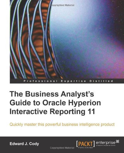 The Business Analyst's Guide to Oracle Hyperion Interactive Reporting 11 9781849680363