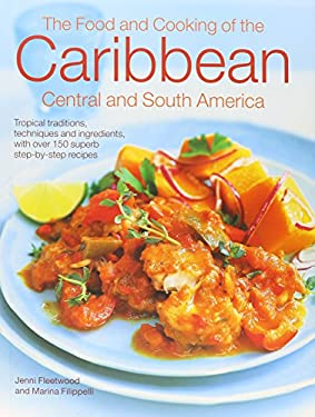 The Caribbean, Central & South American cookbook: Tropical Cuisines Steeped in History: All the Ingredients and Techniques, and 150 Sensational Step-b 9781844773602