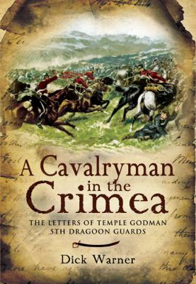 A Cavalryman in the Crimea: The Letters of Temple Godman, 5th Dragoon Guards 9781848841086