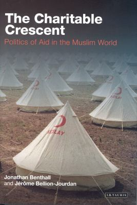 The Charitable Crescent: Politics of Aid in the Muslim World 9781845118990