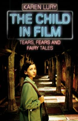 The Child in Film: Tears, Fears and Fairy Tales 9781845119683