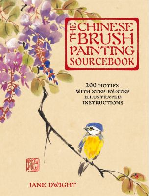 The Chinese Brush Painting Sourcebook: Over 200 Exquisite Motifs to Recreate with Step-by-step Instructions 9781845431723