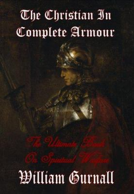 The Christian in Complete Armour (Complete & Unabridged) - The Ultimate Book on Spiritual Warfare 9781846857959