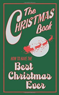 The Christmas Book: How to Have the Best Christmas Ever 9781843172826