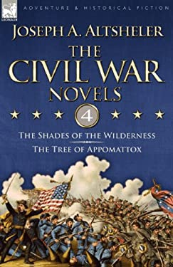 The Civil War Novels: 4-The Shades of the Wilderness & the Tree of Appomattox 9781846776137