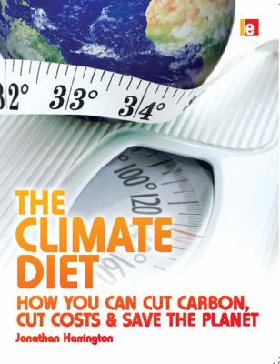 The Climate Diet: How You Can Cut Carbon, Cut Costs, and Save the Planet 9781844075331
