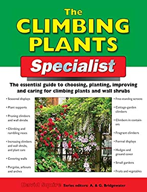 The Climbing Plants Specialist: The Essential Guide to Choosing, Planting, Improving and Caring for Climbing Plants and Wall Shrubs 9781845371050