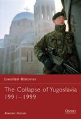 The Collapse of Yugoslavia 1991-1999 9781841768052