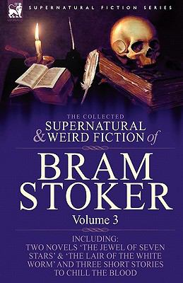 The Collected Supernatural and Weird Fiction of Bram Stoker: 3-Contains Two Novels 'The Jewel of Seven Stars' & 'The Lair of the White Worm' and Three 9781846778322
