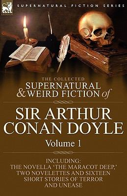 The Collected Supernatural and Weird Fiction of Sir Arthur Conan Doyle: 1-Including the Novella 'The Maracot Deep, ' Two Novelettes and Sixteen Short 9781846778377