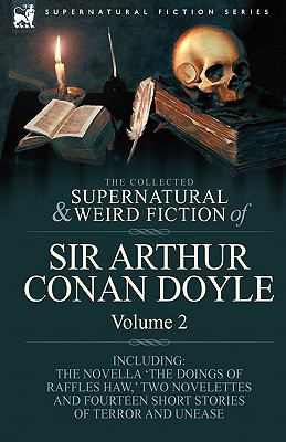 The Collected Supernatural and Weird Fiction of Sir Arthur Conan Doyle: 2-Including the Novella 'The Doings of Raffles Haw, ' Two Novelettes and Fourt 9781846778391