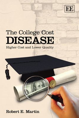 The College Cost Disease: Higher Cost and Lower Quality 9781849806169