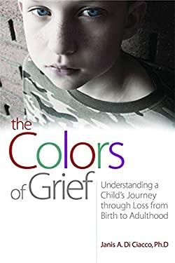 The Colors of Grief: Understanding a Child's Journey Through Loss from Birth to Adulthood 9781843108863