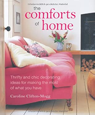 The Comforts of Home: Thrifty and Chic Decorating Ideas for Making the Most of What You Have 9781845979669