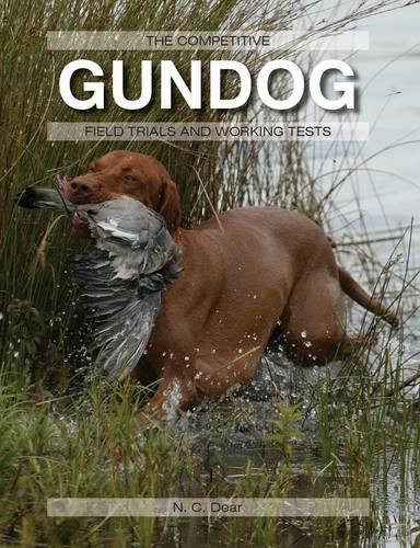 The Competitive Gundog: Field Trials and Working Tests 9781847972828