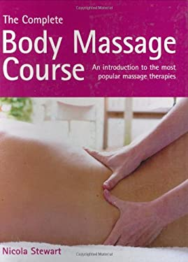 The Complete Body Massage Course: An Introduction to the Most Popular Massage Therapies 9781843403197
