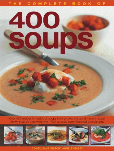 The Complete Book of 400 Soups: Over 400 Recipes for Delicious Soups from All Over the World - Every Recipe Shown Step-By-Step with Over 1600 Speciall 9781844769193