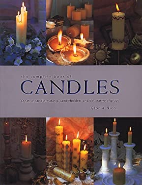 The Complete Book of Candles and Candle-Making: Creative Ideas for Making, Using and Displaying Candles 9781840384017