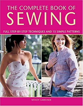 The Complete Book of Sewing: Full Step-By-Step Techniques and 15 Simple Patterns 9781845372866