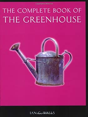 The Complete Book of the Greenhouse 9781841881454