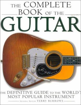 The Complete Book of the Guitar: The Definitive Guide to the World's Most Popular Instrument 9781842223215