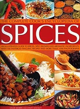 The Complete Cook's Encyclopedia of Spices: An Illustrated Guide to Spices, Spice Blends and Aromatic Ingredients, with 100 Taste-Tingling Recipes and 9781844766154