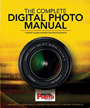 The Complete Digital Photo Manual: Your #1 Guide for Better Photography 9781847327406