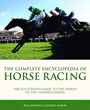 The Complete Encyclopedia of Horse Racing: The Illustrated Guide to the World of the Thoroughbred 9781847323552