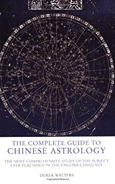 The Complete Guide to Chinese Astrology: The Most Comprehensive Study of the Subject Ever Published in the English Language 9781842931110