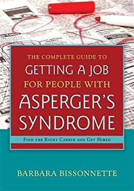 The Complete Guide to Finding a Job for Individuals with Asperger's Syndrome: Find the Right Career and Get Hired 9781849059213