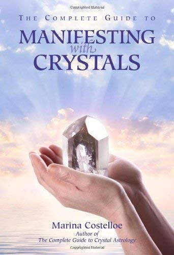 The Complete Guide to Manifesting with Crystals 9781844091690