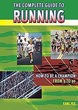 The Complete Guide to Running: How to Be a Champion from 9 to 90 9781841261621