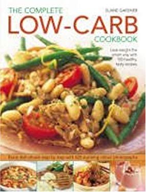 The Complete Low-Carb Cookbook: Lose Weight the Smart Way with 150 Healthy, Tasty Recipes 9781844766505