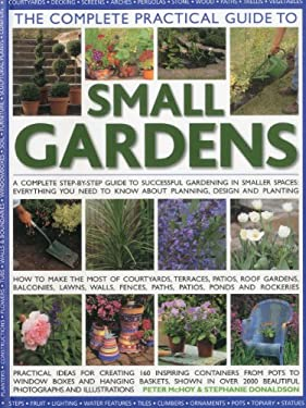 The Complete Practical Guide to Small Gardens: A Complete Step-By-Step Guide to Successful Gardening in Smaller Spaces: Everything You Need to Know ab 9781844769124