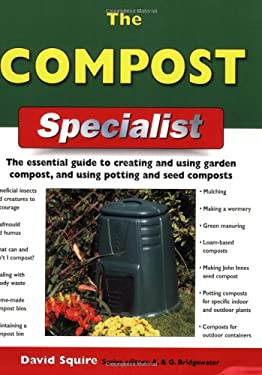 The Compost Specialist: The Essential Guide to Creating and Using Garden Compost, and Using Potting and Seed Composts 9781847733269