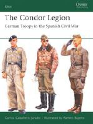 The Condor Legion: German Troops in the Spanish Civil War 9781841768991
