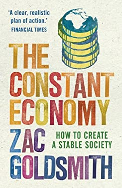 The Constant Economy: How to Create a Stable Society 9781848870956