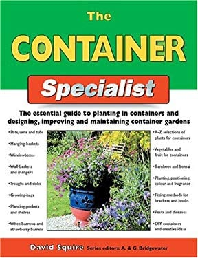 The Container Specialist: The Essential Guide to Planting in Containers and Designing, Improving, and Maintaining Container Gardens 9781843309512