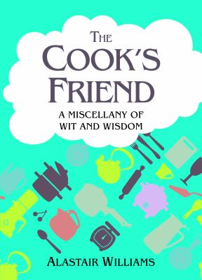 The Cook's Friend: A Miscellany of Wit and Wisdom